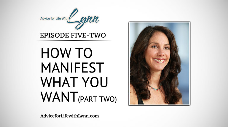 How to Manifest What You Want (Part Two)