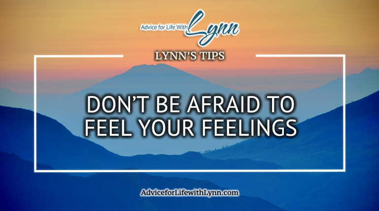 Don't Be Afraid to Feel Your Feelings