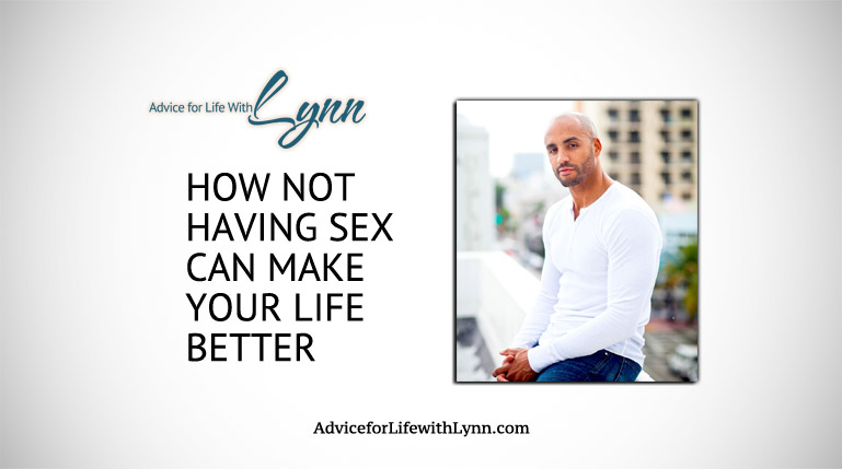 How Not Having Sex Can Make Your Life Better
