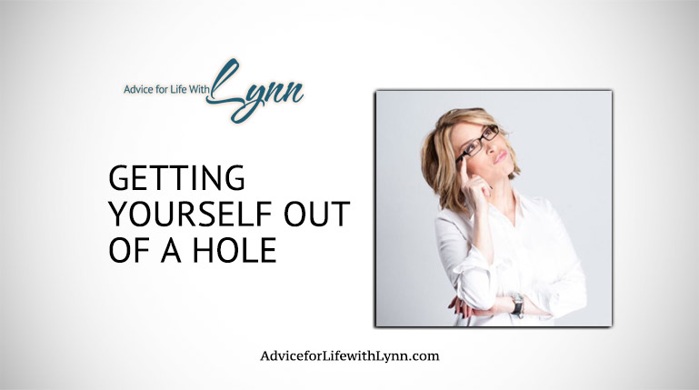 Lynn Quickie: Getting Yourself Out of a Hole