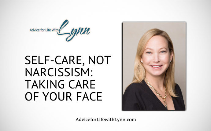 Self-care, Not Narcissism: Taking Care of Your Face