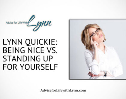 Lynn Quickie: Being Nice vs. Standing Up For Yourself